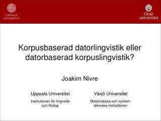 Korpusbaserad datorlingvistik eller datorbaserad korpuslingvistik  Joakim Nivre