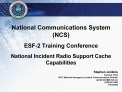 National Communications System NCS  ESF-2 Training Conference  National Incident Radio Support Cache Capabilities
