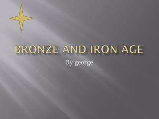 Bronze and Iron Age