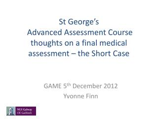 St George's  Advanced Assessment Course  thoughts on a final medical assessment – the Short Case