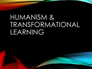 Humanism & Transformational  Learning