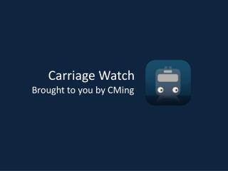 Carriage Watch