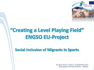"""Creating a Level Playing Field"" ENGSO EU-Project Social Inclusion of Migrants in Sports"