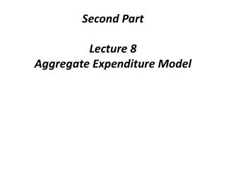 Secon d Part Lecture 8 Aggregate Expenditure Model