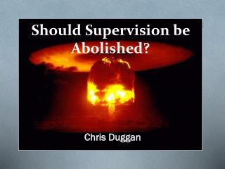 Should Supervision be Abolished?