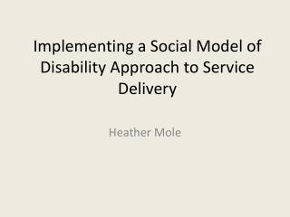 Implementing a Social Model of Disability Approach to Service Delivery