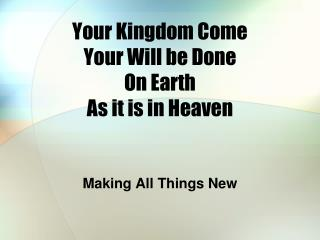 Your Kingdom Come Your Will be Done On Earth As it is in Heaven