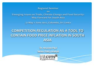 COMPETITION REGULATION AS A TOOL TO CONTAIN FOOD PRICE INFLATION IN SOUTH ASIA