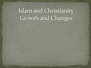 Islam and Christianity Growth and Changes