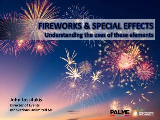 FIREWORKS & SPECIAL EFFECTS Understanding the uses of these elements