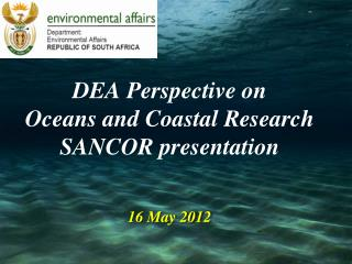 DEA Perspective on  Oceans and Coastal Research SANCOR presentation 16 May 2012