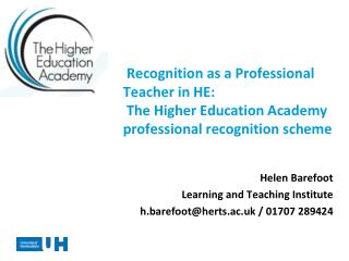 Helen Barefoot Learning and Teaching Institute h.barefoot@herts.ac.uk / 01707 289424