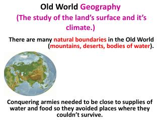 Old  W orld  Geography (The study of the land's surface and it's climate.)