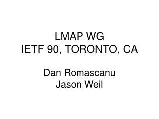 LMAP WG  IETF 90, TORONTO, CA Dan  Romascanu Jason Weil