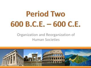 Period Two 600 B.C.E. – 600 C.E.