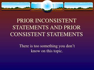 PRIOR INCONSISTENT STATEMENTS AND PRIOR CONSISTENT STATEMENTS