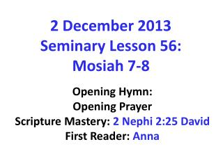 2 December 2013  Seminary Lesson 56:  Mosiah 7-8