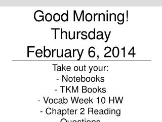 Good Morning! Thursday February  6 ,  2014