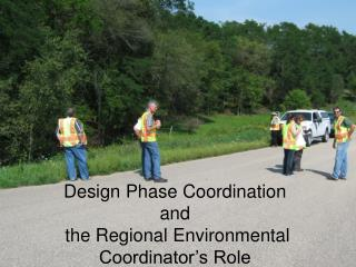 Design Phase Coordination and  the Regional Environmental Coordinator�s Role