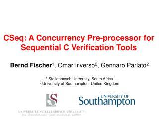 Bernd Fischer 1 , Omar Inverso 2 ,  Gennaro  Parlato 2 1  Stellenbosch University, South Africa