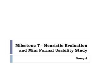Milestone 7 - Heuristic Evaluation and Mini Formal Usability Study