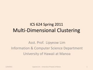 ICS 624 Spring 2011 Multi-Dimensional Clustering