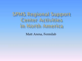 SPMS Regional Support Center Activities in North America