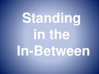 Standing  in the  In-Between