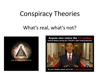 Conspiracy Theories What's real, what's not?