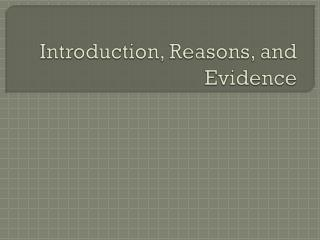 Introduction,  Reasons, and Evidence