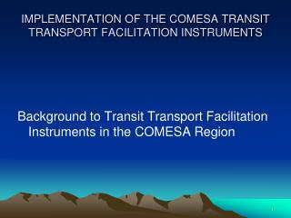IMPLEMENTATION  OF THE COMESA TRANSIT TRANSPORT FACILITATION INSTRUMENTS
