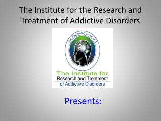 The Institute for the Research and Treatment of Addictive Disorders