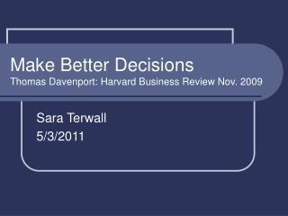 Make Better Decisions Thomas Davenport: Harvard Business Review Nov. 2009
