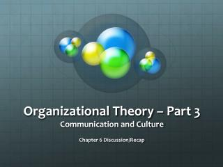 Organizational Theory – Part 3 Communication and Culture