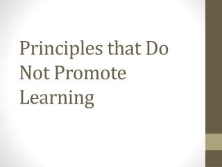 Principles that Do Not Promote Learning