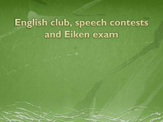 English club, speech contests and  Eiken exam