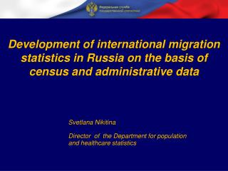 Svetlana  Nikitina Director of the  Department for population and healthcare statistics