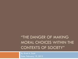 """The danger of making moral choices within the contexts of society"""