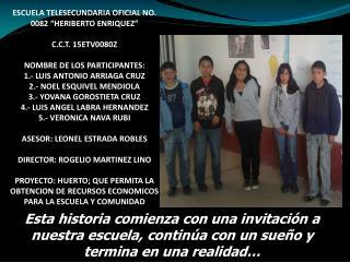 "ESCUELA TELESECUNDARIA OFICIAL NO. 0082 ""HERIBERTO ENRIQUEZ"" C.C.T. 15ETV0080Z"