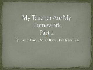 My Teacher Ate My Homework Part 2