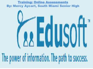 Training: Online Assessments By: Mercy  Aycart , South Miami Senior High