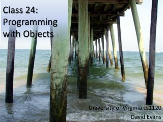 Class 24:  Programming with Objects