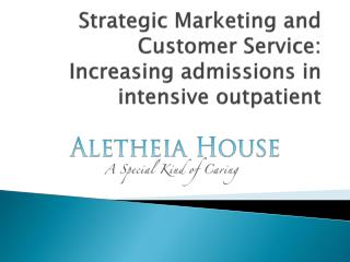 Strategic Marketing and Customer Service: Increasing admissions in  intensive outpatient