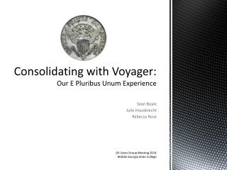 Consolidating with Voyager:  Our  E Pluribus Unum Experience