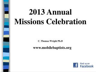 2013 Annual  Missions Celebration C. Thomas Wright  Ph.D mobilebaptists