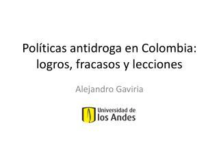 Políticas antidroga en Colombia: logros, fracasos y lecciones