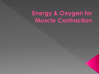 Energy & Oxygen for Muscle Contraction