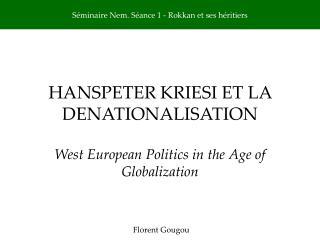 HANSPETER KRIESI ET LA DENATIONALISATION West  European Politics  in the Age of  Globalization