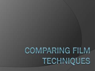 Comparing Film Techniques