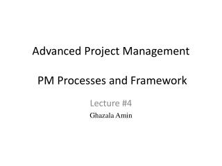 Advanced Project Management   PM Processes and Framework